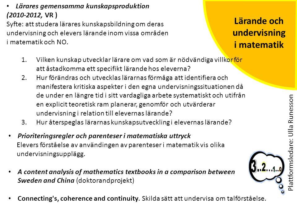 Lärande och undervisning i matematik • Lärares gemensamma kunskapsproduktion (2010-2012, VR ) Syfte: att studera lärares kunskapsbildning om deras und