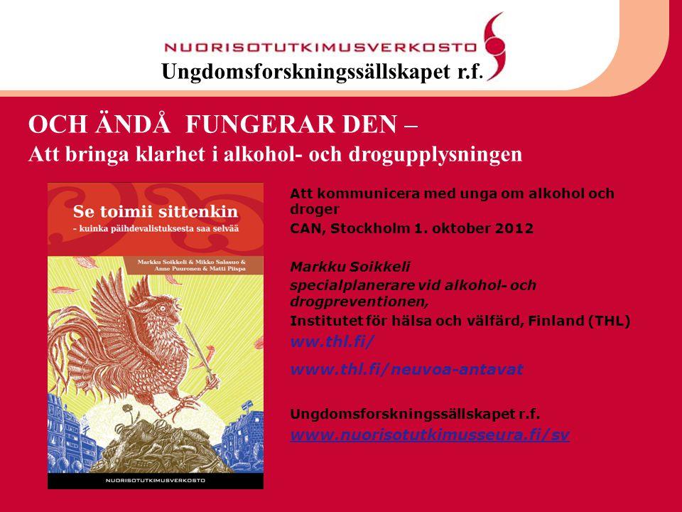 Att kommunicera med unga om alkohol och droger CAN, Stockholm 1. oktober 2012 Markku Soikkeli specialplanerare vid alkohol- och drogpreventionen, Inst