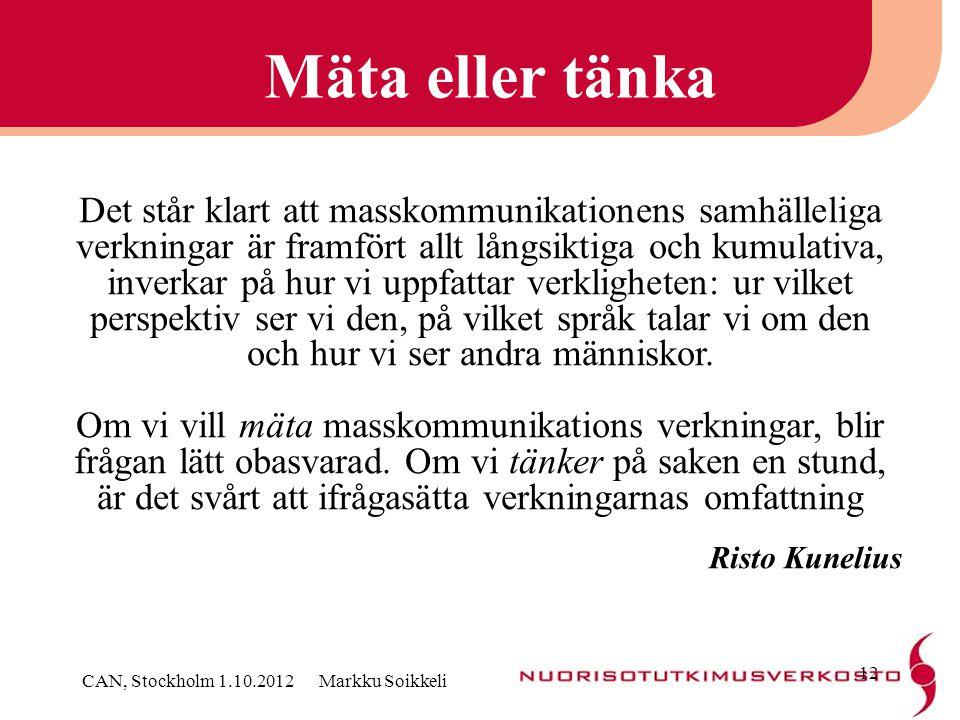 Mäta eller tänka CAN, Stockholm 1.10.2012 Markku Soikkeli 12 Det står klart att masskommunikationens samhälleliga verkningar är framfört allt långsikt
