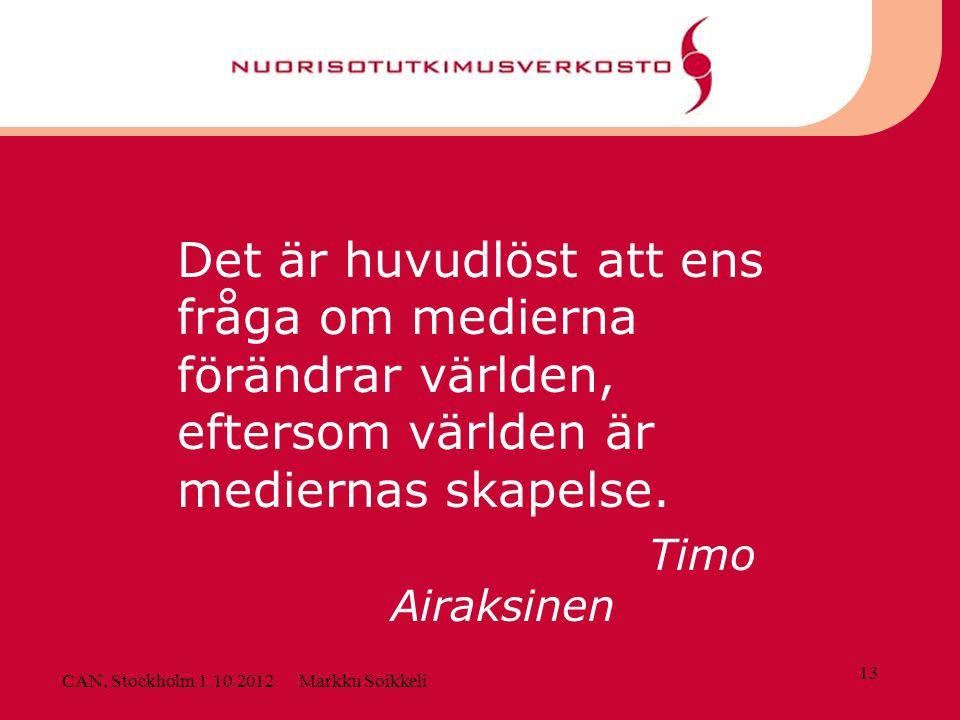 Det är huvudlöst att ens fråga om medierna förändrar världen, eftersom världen är mediernas skapelse. Timo Airaksinen 13 CAN, Stockholm 1.10.2012 Mark