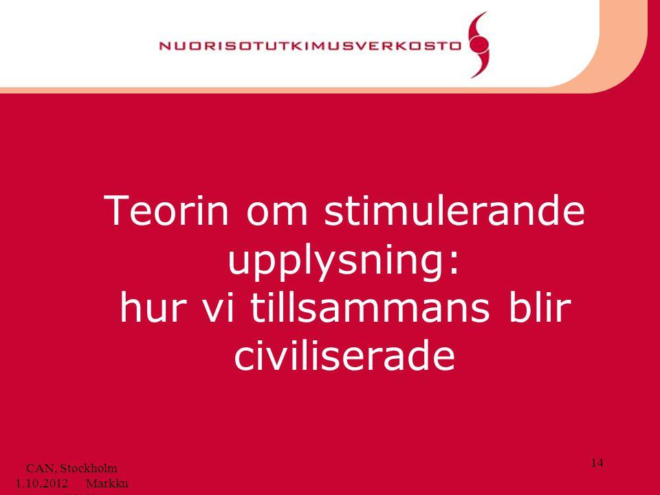 Teorin om stimulerande upplysning: hur vi tillsammans blir civiliserade 14 CAN, Stockholm 1.10.2012 Markku Soikkeli