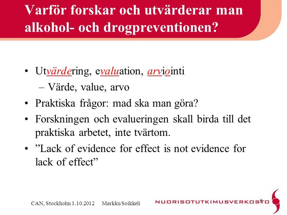 Vad forskningen inte ändå motbevisar •Kommunikationen/ upplysningen som en del av effektiva inteventioner och metoder •Möjligheten till bättre och effektivare upplysning •Betydelsen av de småeffekter som funnits –Kortvariga effekter –Effekter till kunskap och attityder •Den etiska och sociala grunden för upplysningen CAN, Stockholm 1.10.2012 Markku Soikkeli 9
