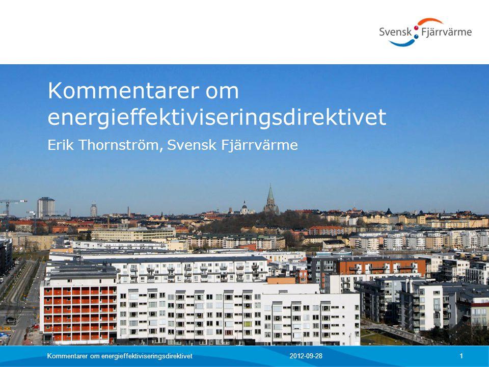 2012-09-28Kommentarer om energieffektiviseringsdirektivet 1 Erik Thornström, Svensk Fjärrvärme