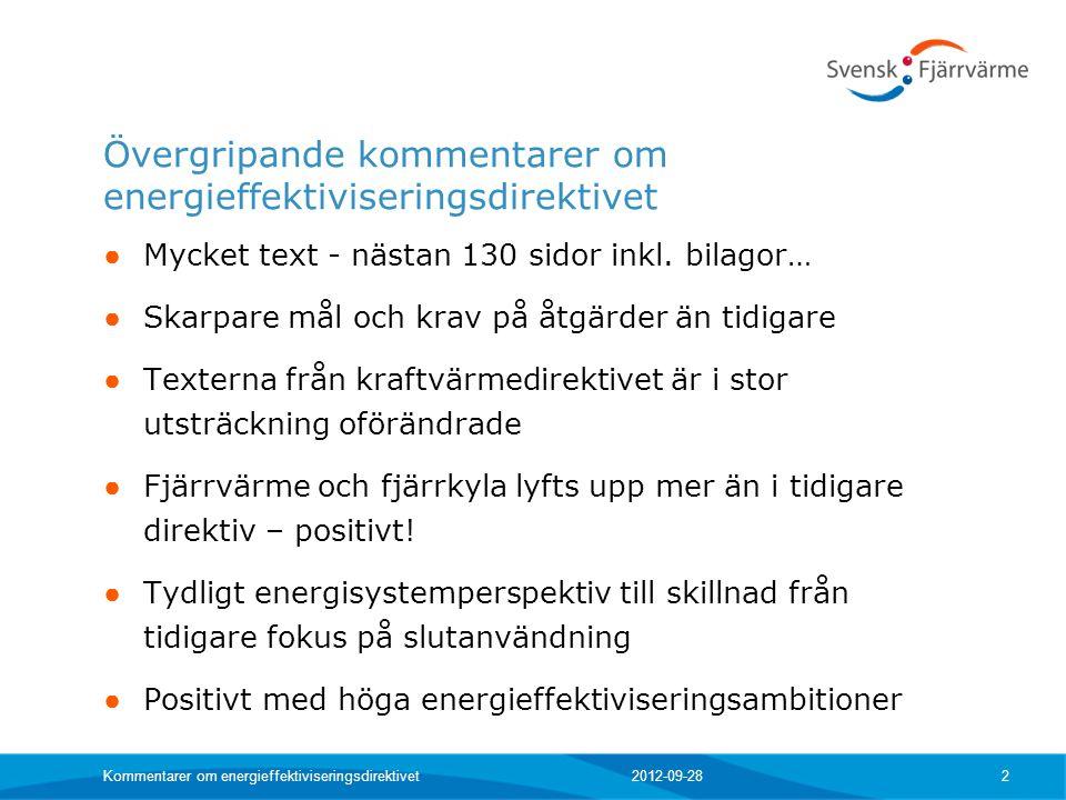 2012-09-28 Kommentarer om energieffektiviseringsdirektivet 2 Övergripande kommentarer om energieffektiviseringsdirektivet ● Mycket text - nästan 130 sidor inkl.