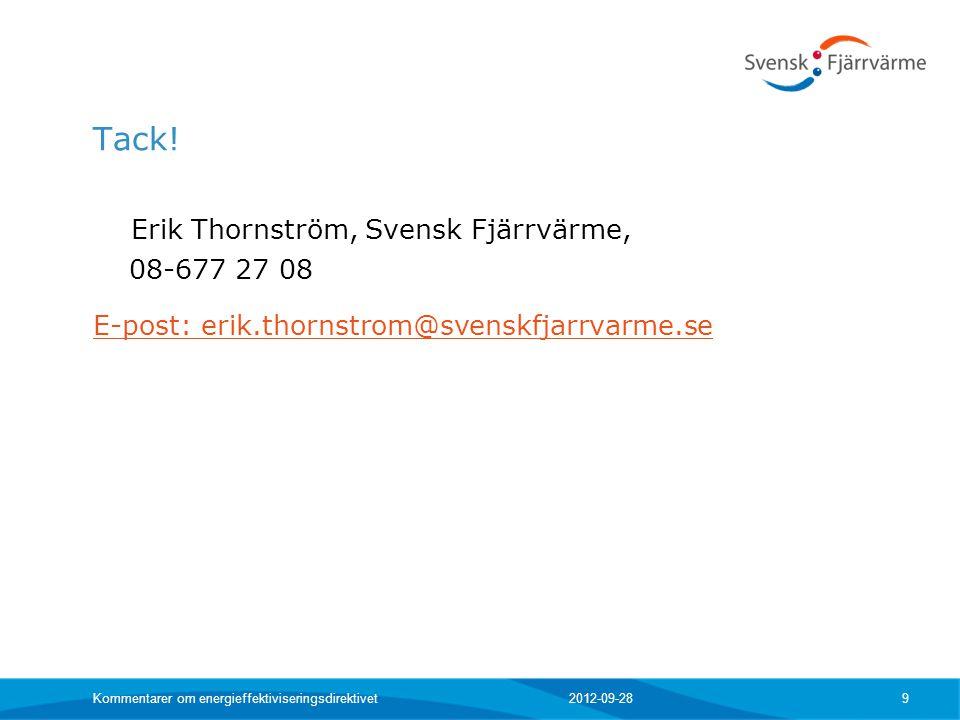 Tack! Erik Thornström, Svensk Fjärrvärme, 08-677 27 08 E-post: erik.thornstrom@svenskfjarrvarme.se 2012-09-28 Kommentarer om energieffektiviseringsdir