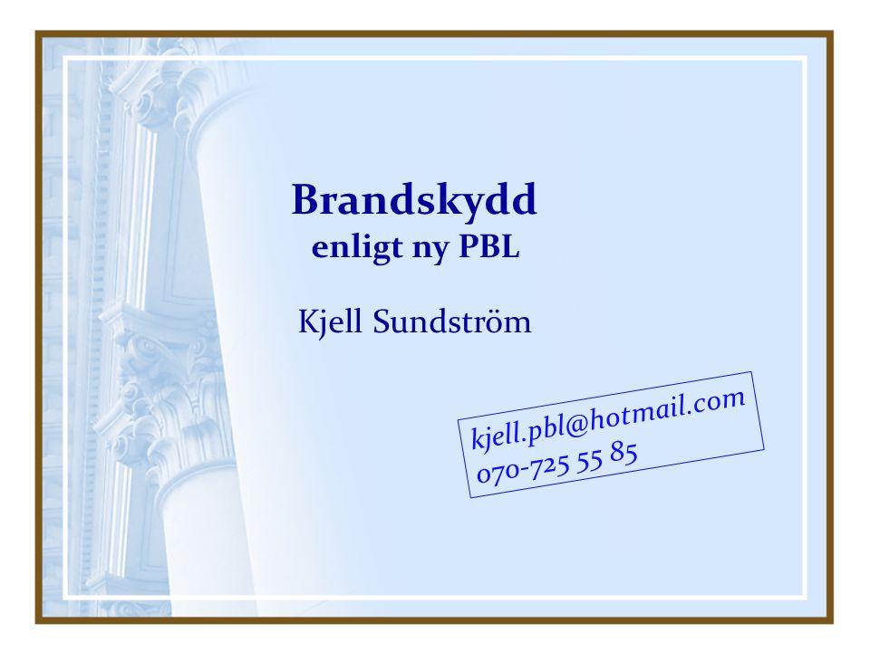 Brandskydd enligt ny PBL Kjell Sundström kjell.pbl@hotmail.com 070-725 55 85