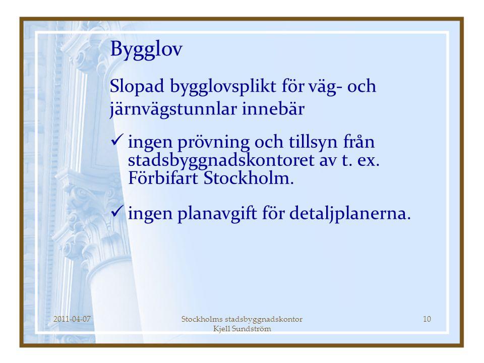 2011-04-07Stockholms stadsbyggnadskontor Kjell Sundström 10 Bygglov Slopad bygglovsplikt för väg- och järnvägstunnlar innebär  ingen prövning och til