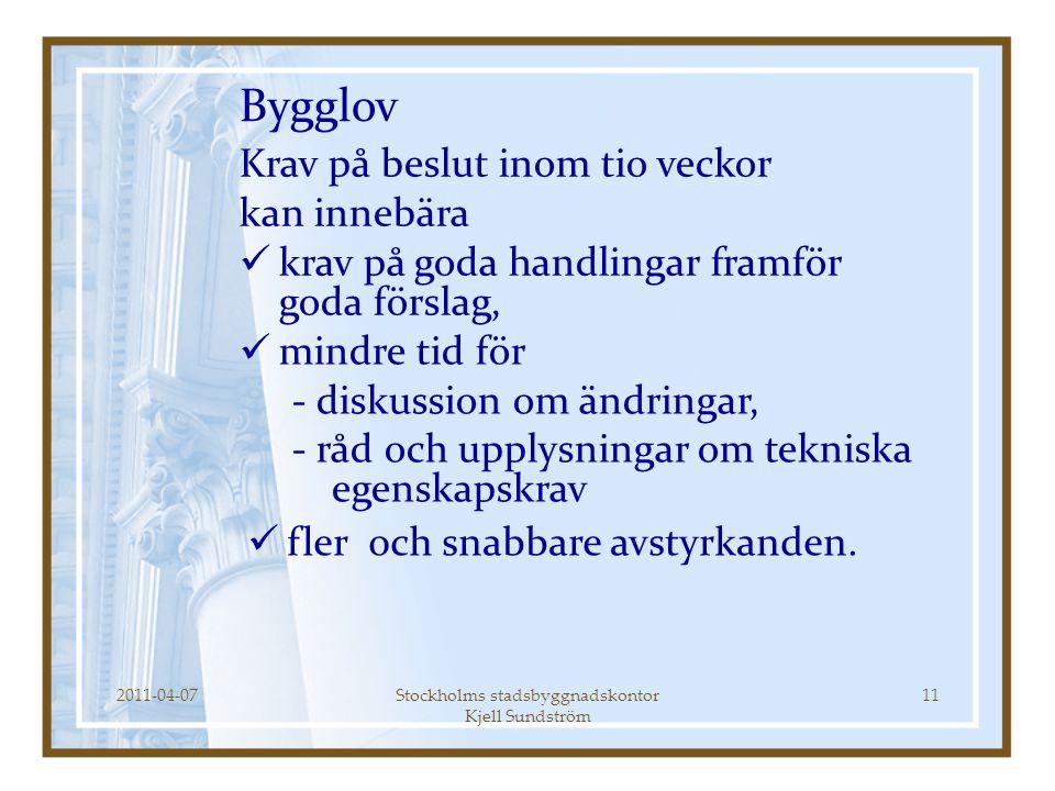 2011-04-07Stockholms stadsbyggnadskontor Kjell Sundström 11 Bygglov Krav på beslut inom tio veckor kan innebära  krav på goda handlingar framför goda