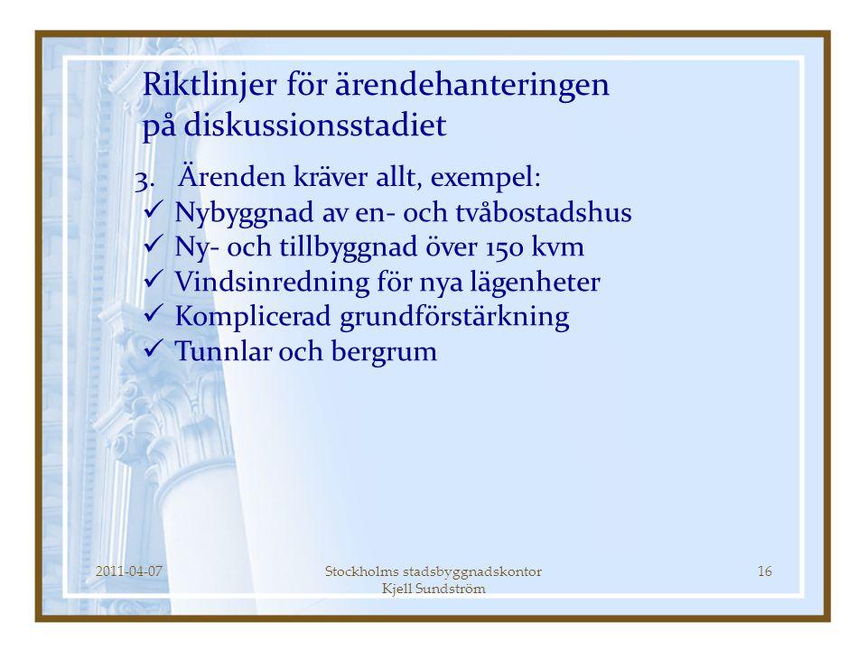 2011-04-07Stockholms stadsbyggnadskontor Kjell Sundström 16 Riktlinjer för ärendehanteringen på diskussionsstadiet 3.Ärenden kräver allt, exempel:  N