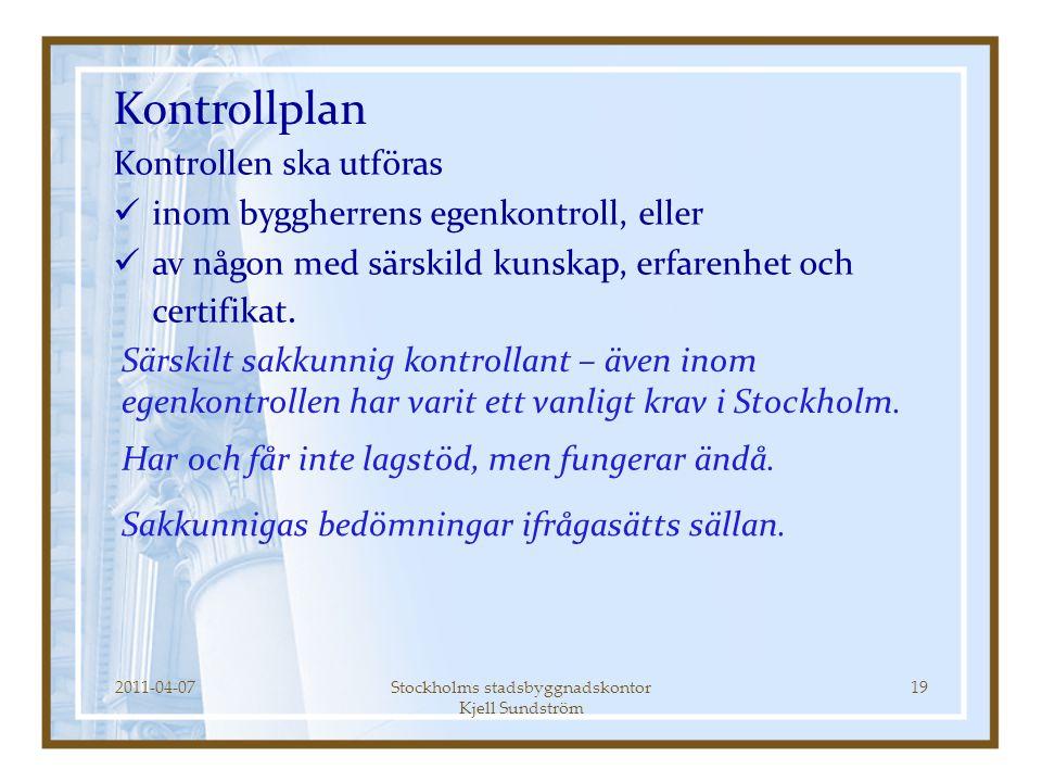Kontrollplan Kontrollen ska utföras  inom byggherrens egenkontroll, eller  av någon med särskild kunskap, erfarenhet och certifikat. 19Stockholms st