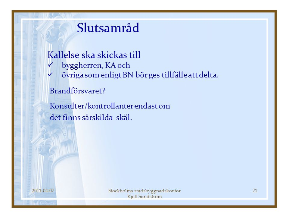Slutsamråd 2011-04-0721Stockholms stadsbyggnadskontor Kjell Sundström Kallelse ska skickas till  byggherren, KA och  övriga som enligt BN bör ges ti