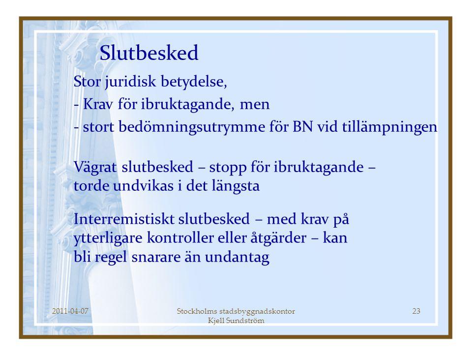 2011-04-07Stockholms stadsbyggnadskontor Kjell Sundström 23 Slutbesked Stor juridisk betydelse, - Krav för ibruktagande, men - stort bedömningsutrymme