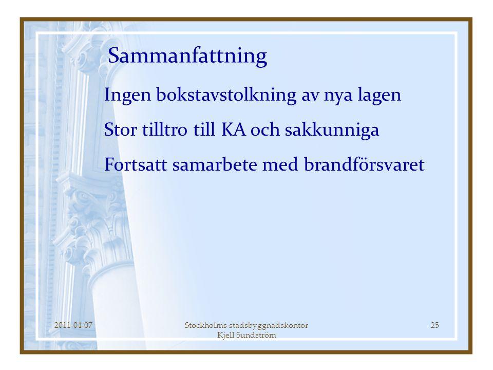 2011-04-07Stockholms stadsbyggnadskontor Kjell Sundström 25 Sammanfattning Ingen bokstavstolkning av nya lagen Fortsatt samarbete med brandförsvaret S
