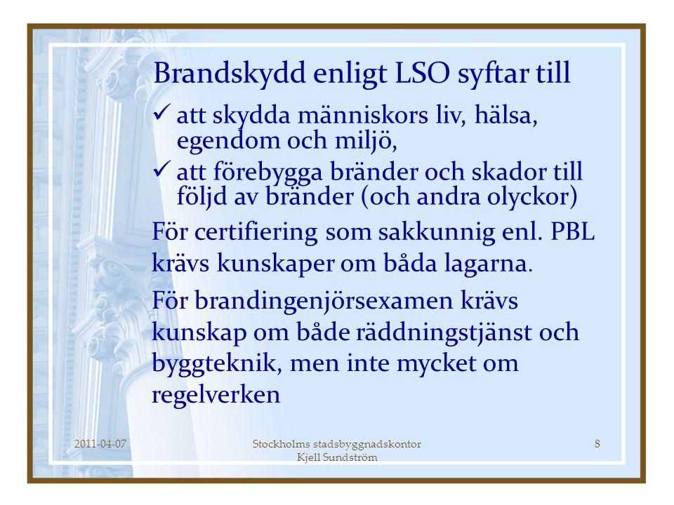 2011-04-07Stockholms stadsbyggnadskontor Kjell Sundström 9  Förtydligad kontroll, förstärkt tillsyn  Krav på certifierade sakkunniga  Åtgärder som väsentligt påverkar brandskyddet blir anmälningspliktiga  Trafiktunnlar blir ej bygglovspliktiga.