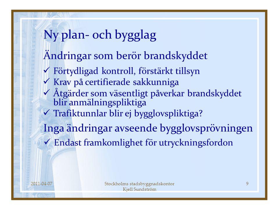 2011-04-07Stockholms stadsbyggnadskontor Kjell Sundström 9  Förtydligad kontroll, förstärkt tillsyn  Krav på certifierade sakkunniga  Åtgärder som
