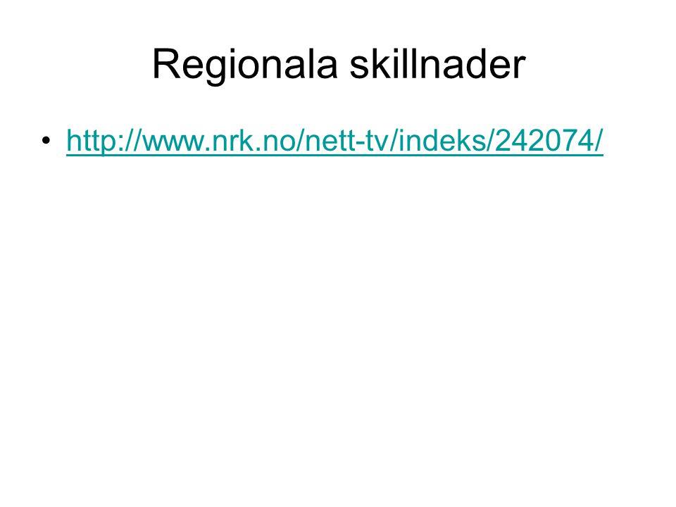 Regionala skillnader •http://www.nrk.no/nett-tv/indeks/242074/http://www.nrk.no/nett-tv/indeks/242074/