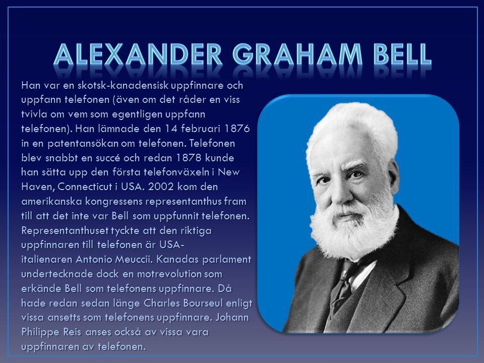 Han var en skotsk-kanadensisk uppfinnare och uppfann telefonen (även om det råder en viss tvivla om vem som egentligen uppfann telefonen).