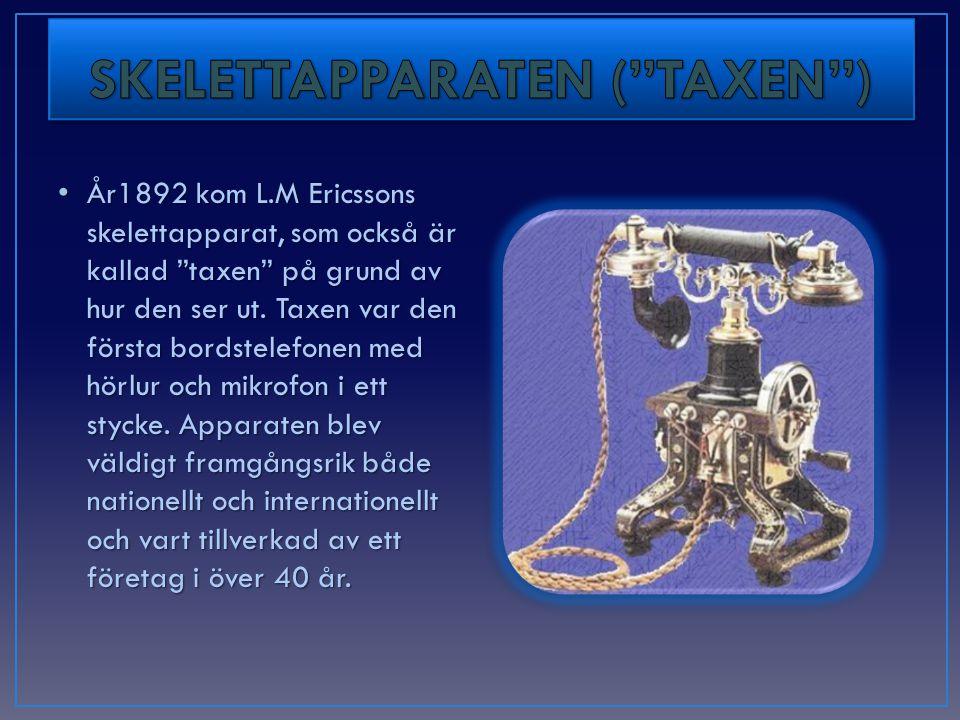 • År1892 kom L.M Ericssons skelettapparat, som också är kallad taxen på grund av hur den ser ut.