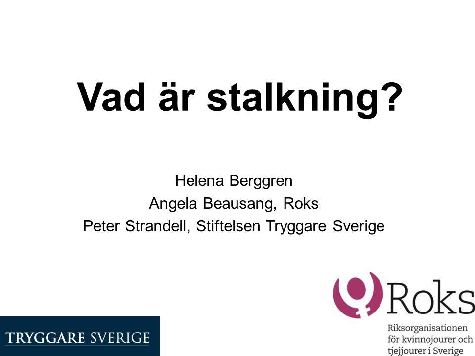 Vad är stalkning? Helena Berggren Angela Beausang, Roks Peter Strandell, Stiftelsen Tryggare Sverige