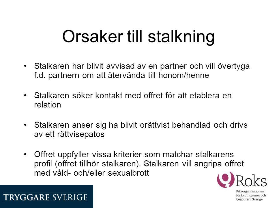 Stalkning i Sverige •Endast en studie har genomförts (Brå, Rapport 2006:3) •4 000 telefonintervjuer med personer mellan 18–79 år –9 % hade någon gång utsatts för upprepade trakasserier av en och samma person –75 % av dessa var kvinnor –I 50% av fallen rörde det sig om en f.d.