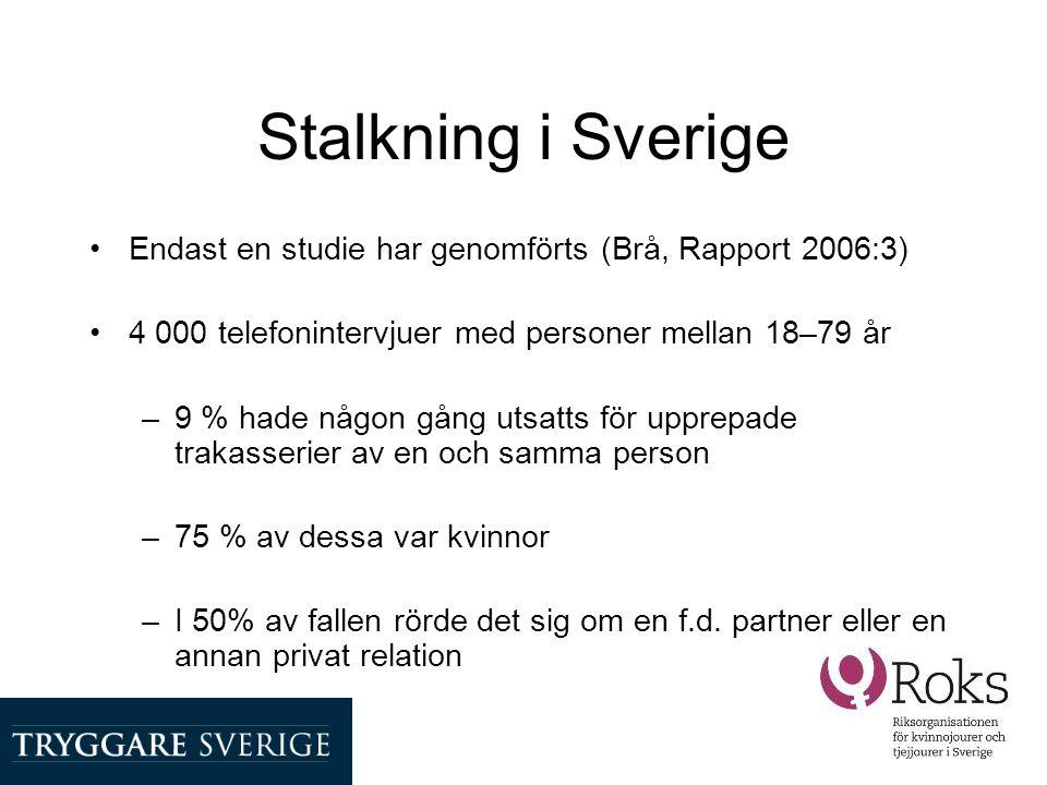 Stalkning i Sverige •Endast en studie har genomförts (Brå, Rapport 2006:3) •4 000 telefonintervjuer med personer mellan 18–79 år –9 % hade någon gång
