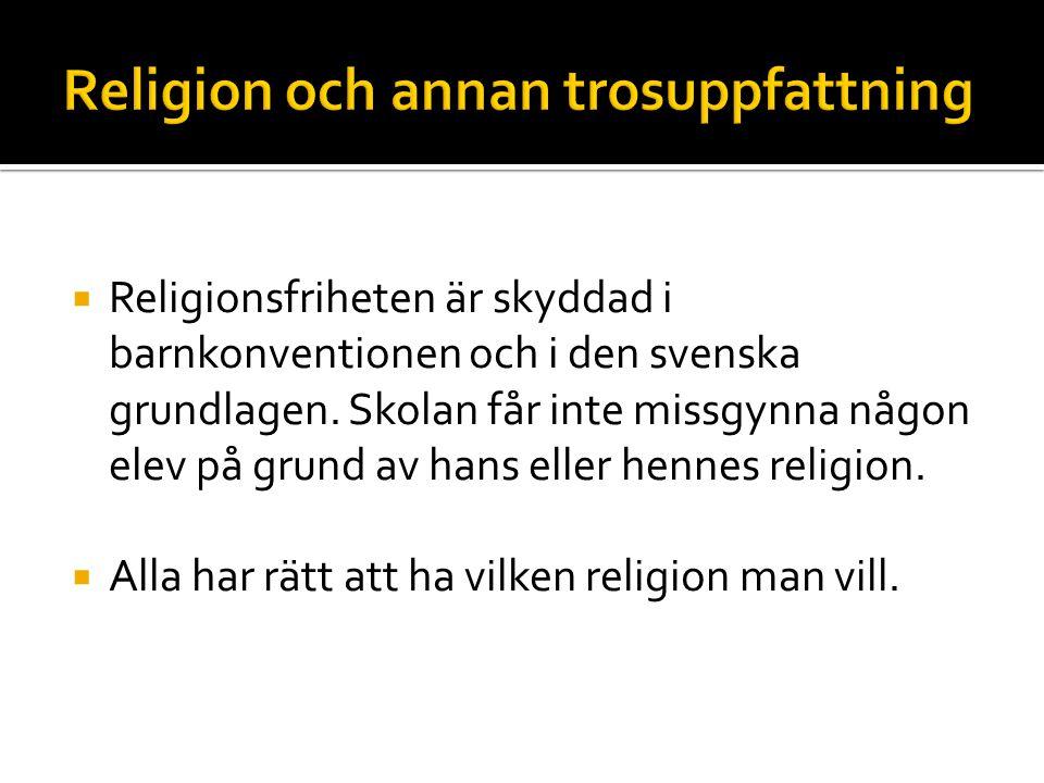 Religionsfriheten är skyddad i barnkonventionen och i den svenska grundlagen. Skolan får inte missgynna någon elev på grund av hans eller hennes rel