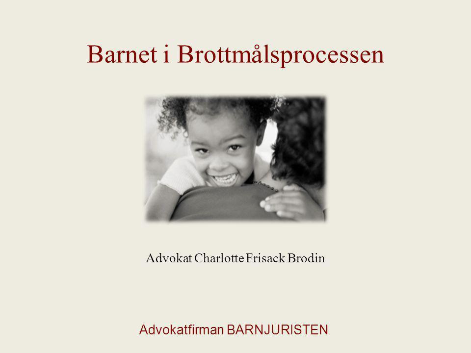 Barnet i Brottmålsprocessen Advokat Charlotte Frisack Brodin Advokatfirman BARNJURISTEN