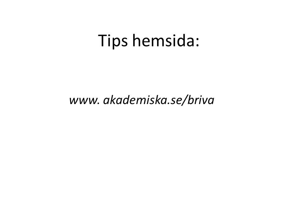 Tips hemsida: www. akademiska.se/briva