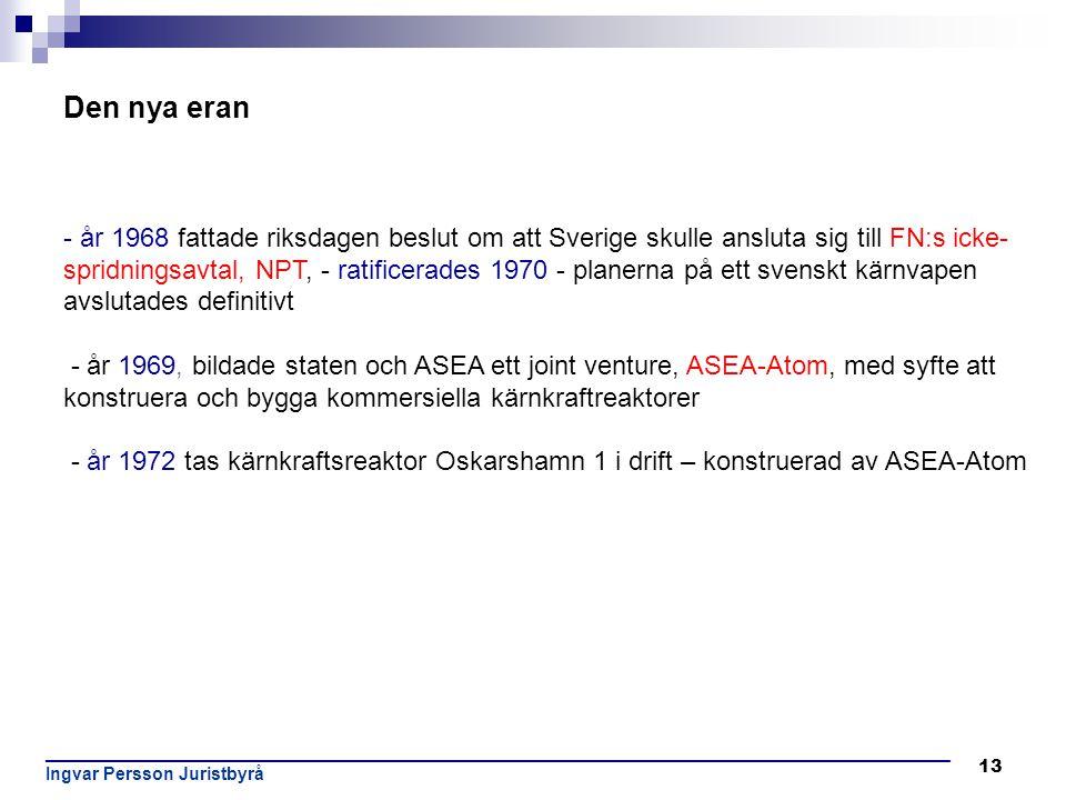 13 Den nya eran - år 1968 fattade riksdagen beslut om att Sverige skulle ansluta sig till FN:s icke- spridningsavtal, NPT, - ratificerades 1970 - plan