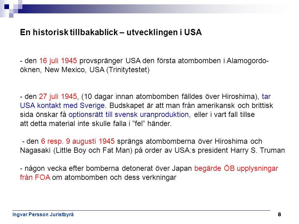 9 _______________________________________________________________________________________________________ Ingvar Persson Juristbyrå Sveriges svar till USA - den 11 september 1945 besvarar regeringen USA:s propå med att man nekar optionsrätt men att Sveriges regering förbinder sig att upprätta kontroll över uranproduktionen samt även exporten av uranet - den 19:e oktober 1945 lägger regeringen en proposition (1945:372) med förslag till ändring i lagen den 28 maj 1886 (nr 46) angående stenkolsfyndigheter m.m.