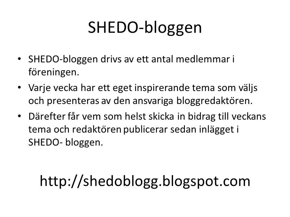 SHEDO-bloggen • SHEDO-bloggen drivs av ett antal medlemmar i föreningen. • Varje vecka har ett eget inspirerande tema som väljs och presenteras av d