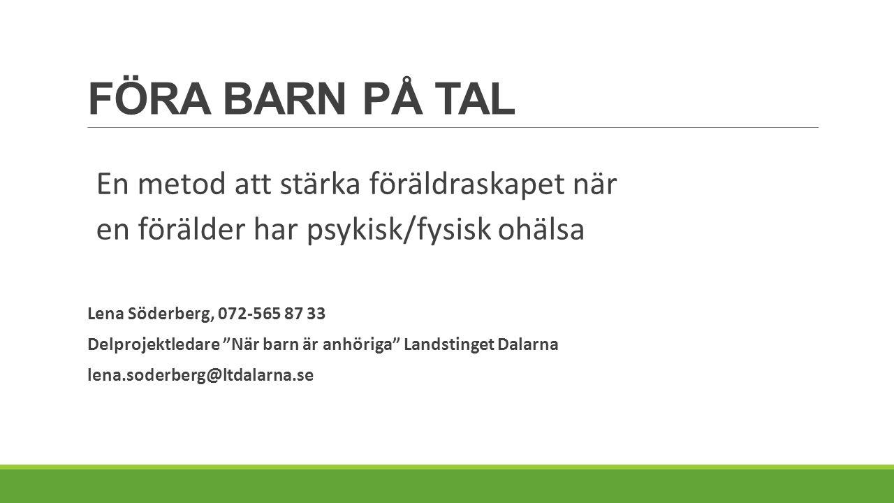 """FÖRA BARN PÅ TAL En metod att stärka föräldraskapet när en förälder har psykisk/fysisk ohälsa Lena Söderberg, 072-565 87 33 Delprojektledare """"När barn"""