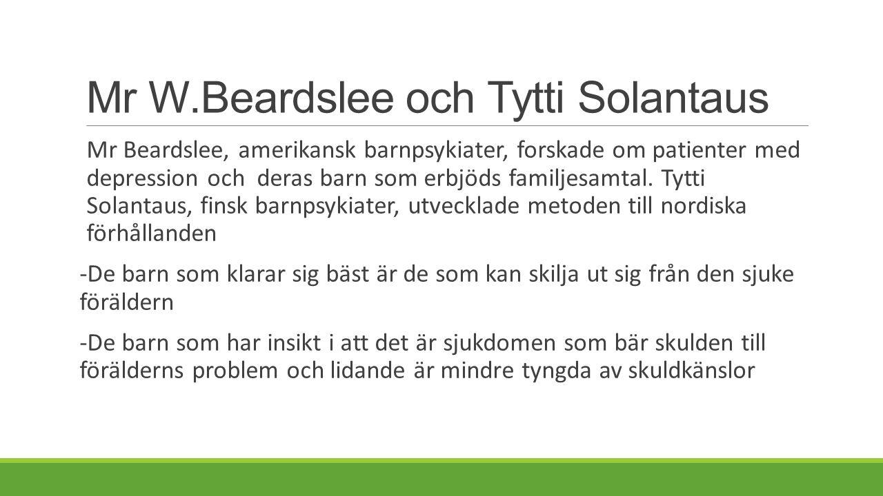 Mr W.Beardslee och Tytti Solantaus Mr Beardslee, amerikansk barnpsykiater, forskade om patienter med depression och deras barn som erbjöds familjesamt