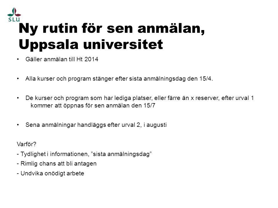 Ny rutin för sen anmälan, Uppsala universitet •Gäller anmälan till Ht 2014 •Alla kurser och program stänger efter sista anmälningsdag den 15/4. •De ku