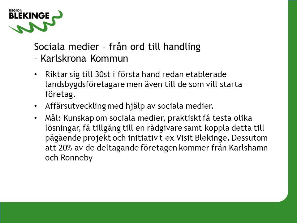 Sociala medier – från ord till handling – Karlskrona Kommun • Riktar sig till 30st i första hand redan etablerade landsbygdsföretagare men även till de som vill starta företag.