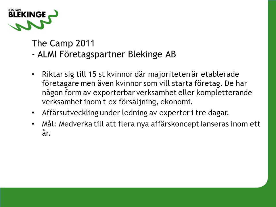The Camp 2011 - ALMI Företagspartner Blekinge AB • Riktar sig till 15 st kvinnor där majoriteten är etablerade företagare men även kvinnor som vill starta företag.