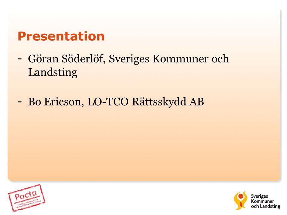 Presentation - Göran Söderlöf, Sveriges Kommuner och Landsting - Bo Ericson, LO-TCO Rättsskydd AB