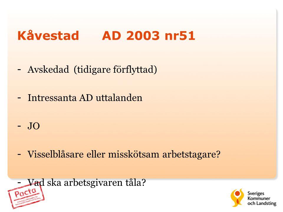 KåvestadAD 2003 nr51 - Avskedad(tidigare förflyttad) - Intressanta AD uttalanden - JO - Visselblåsare eller misskötsam arbetstagare? - Vad ska arbetsg