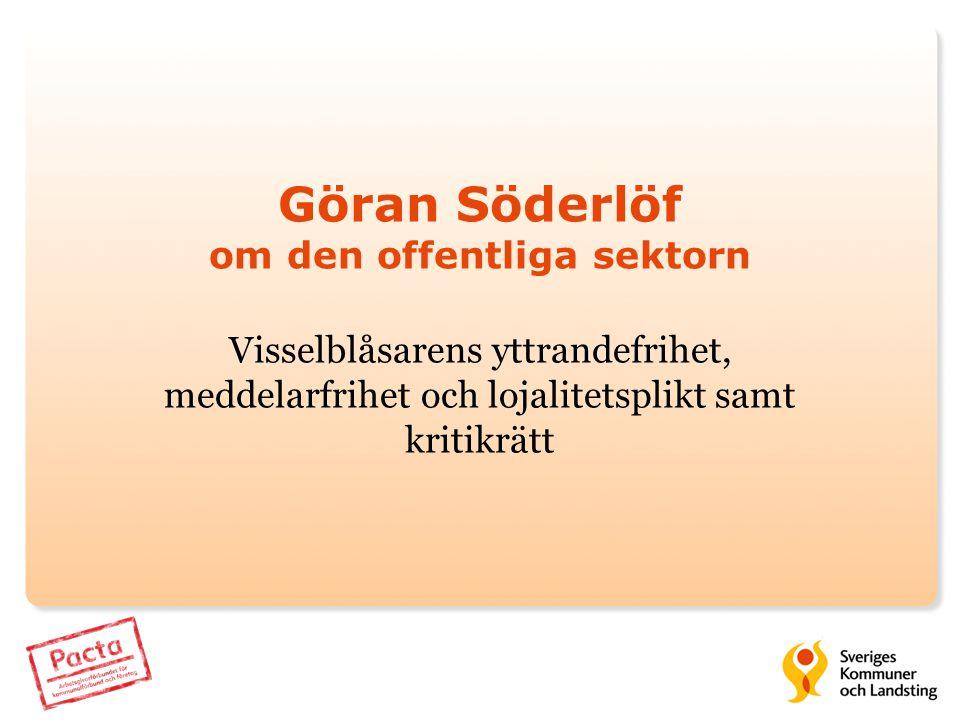 Göran Söderlöf om den offentliga sektorn Visselblåsarens yttrandefrihet, meddelarfrihet och lojalitetsplikt samt kritikrätt
