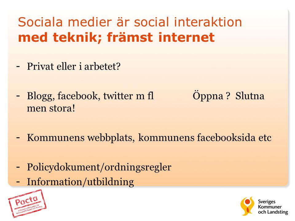 Sociala medier är social interaktion med teknik; främst internet - Privat eller i arbetet? - Blogg, facebook, twitter m flÖppna ? Slutna men stora! -