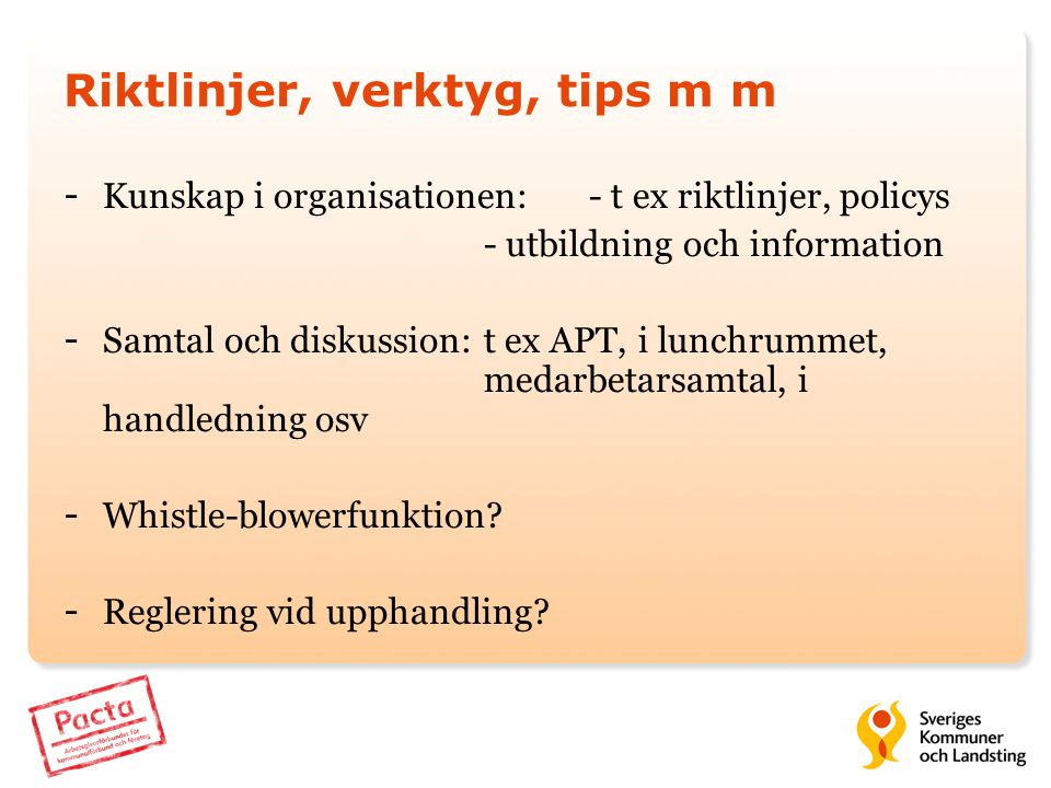 Riktlinjer, verktyg, tips m m - Kunskap i organisationen:- t ex riktlinjer, policys - utbildning och information - Samtal och diskussion:t ex APT, i l