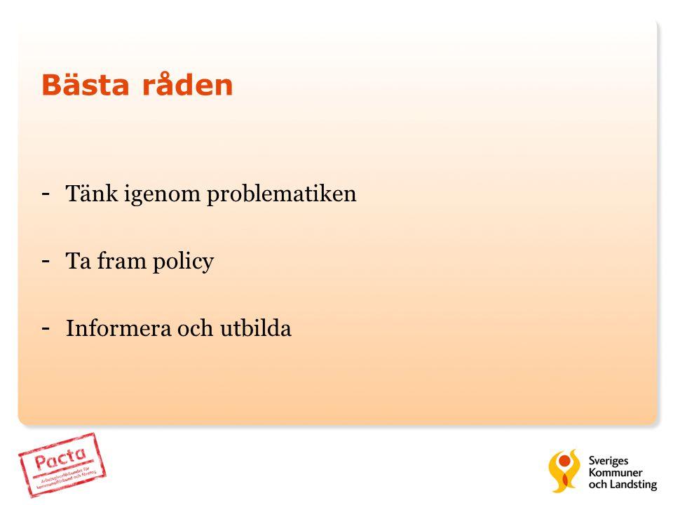 Bästa råden - Tänk igenom problematiken - Ta fram policy - Informera och utbilda
