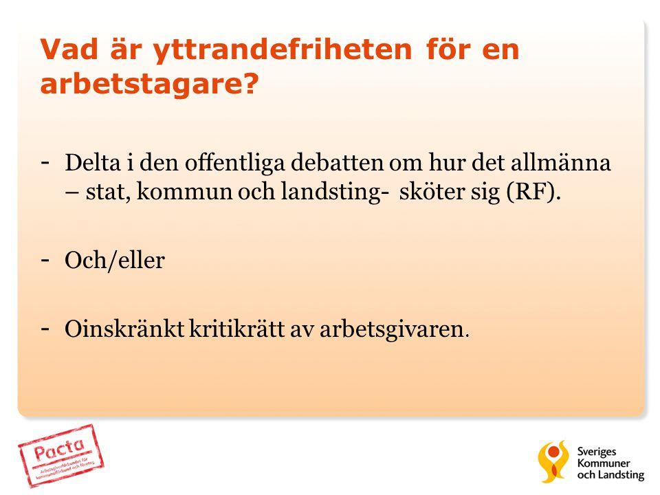 Vad är yttrandefriheten för en arbetstagare? - Delta i den offentliga debatten om hur det allmänna – stat, kommun och landsting- sköter sig (RF). - Oc
