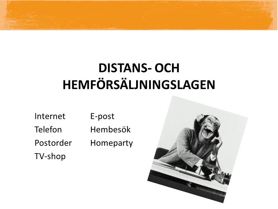 DISTANS- OCH HEMFÖRSÄLJNINGSLAGEN Internet Telefon Postorder TV-shop E-post Hembesök Homeparty