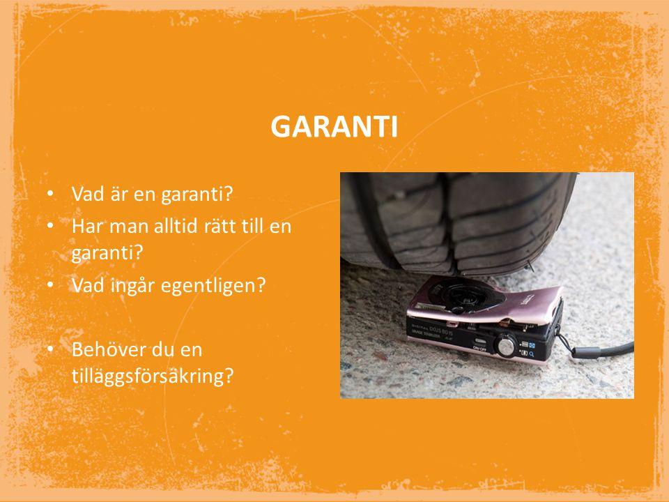 GARANTI • Vad är en garanti.• Har man alltid rätt till en garanti.