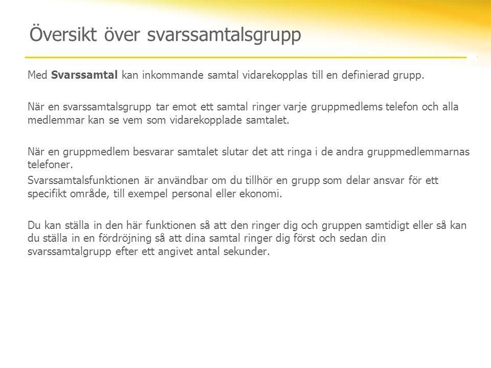 Översikt över svarssamtalsgrupp Med Svarssamtal kan inkommande samtal vidarekopplas till en definierad grupp. När en svarssamtalsgrupp tar emot ett sa