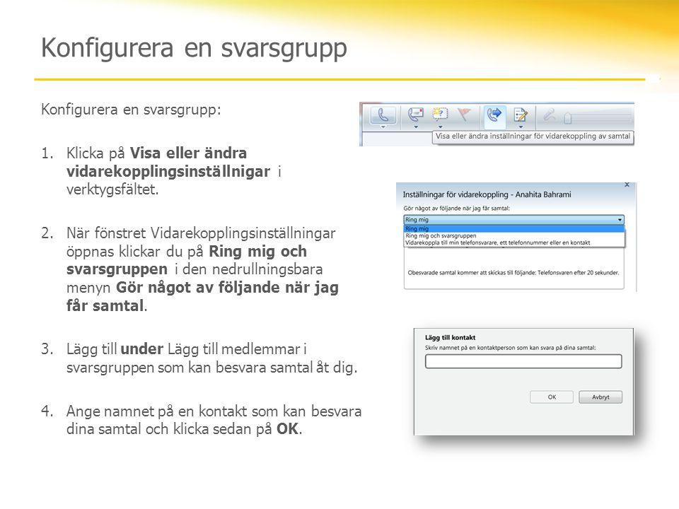 Konfigurera en svarsgrupp Konfigurera en svarsgrupp: 1.Klicka på Visa eller ändra vidarekopplingsinställnigar i verktygsfältet. 2.När fönstret Vidarek