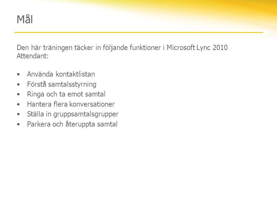 Mål Den här träningen täcker in följande funktioner i Microsoft Lync 2010 Attendant: •Använda kontaktlistan •Förstå samtalsstyrning •Ringa och ta emot
