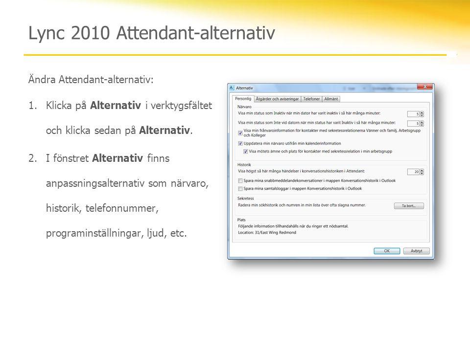 Lync 2010 Attendant-alternativ Ändra Attendant-alternativ: 1.Klicka på Alternativ i verktygsfältet och klicka sedan på Alternativ. 2.I fönstret Altern
