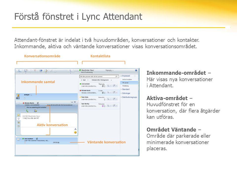 Förstå fönstret i Lync Attendant Attendant-fönstret är indelat i två huvudområden, konversationer och kontakter. Inkommande, aktiva och väntande konve